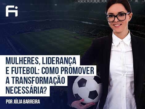 Gestão Esportiva - Mulheres, Liderança e Futebol: Como promover a transformação necessária?