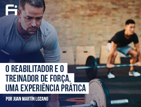 Preparação Física – O Reabilitador e o Treinador de Força, Uma Experiência Prática